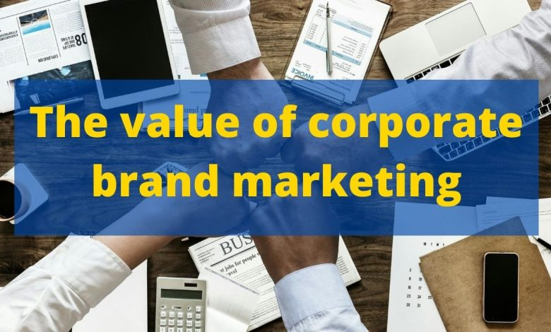 The value of corporate brand marketing