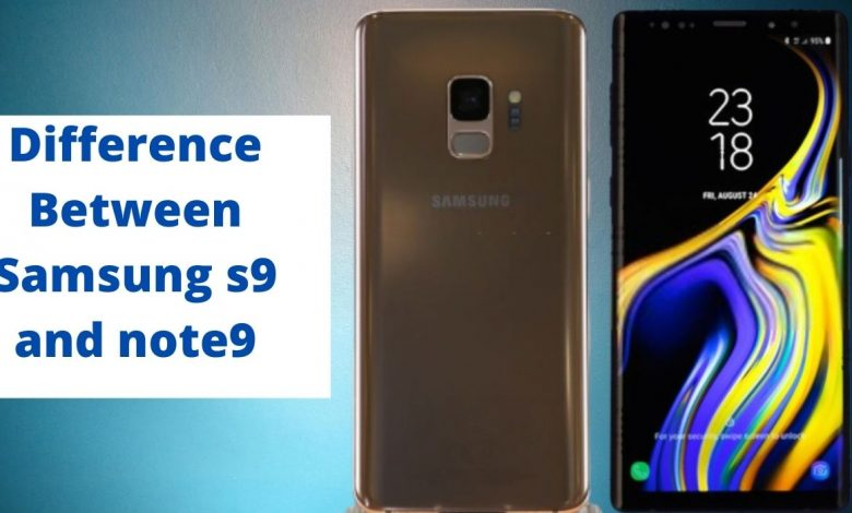Difference Between Samsung s9 and note9